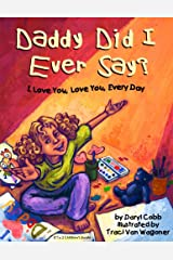 Daddy Did I Ever Say? I Love You, Love You, Every Day Hardcover