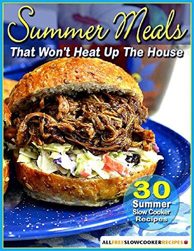 Summer Meals That Won't Heat Up The House: 30 Summer Slow Cooker (Summer Meals)
