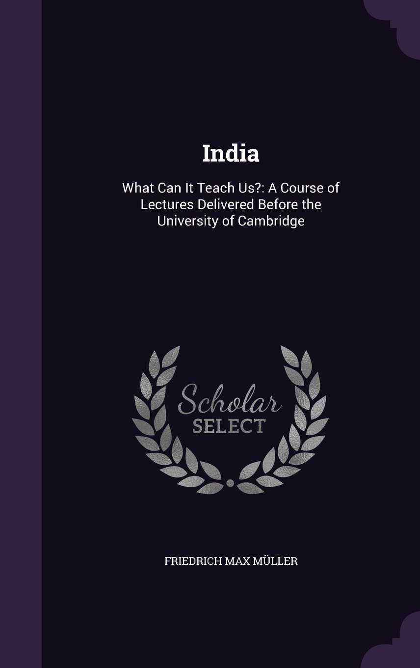 India: What Can It Teach Us?: A Course of Lectures Delivered Before the University of Cambridge ebook