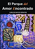 EL PARQUE DEL AMOR ENCONTRADO (Spanish Edition)