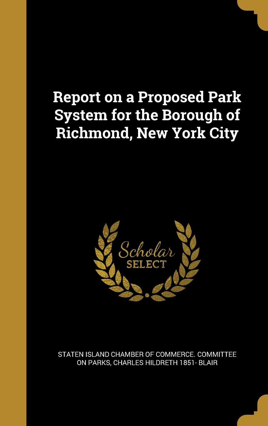 Read Online Report on a Proposed Park System for the Borough of Richmond, New York City pdf