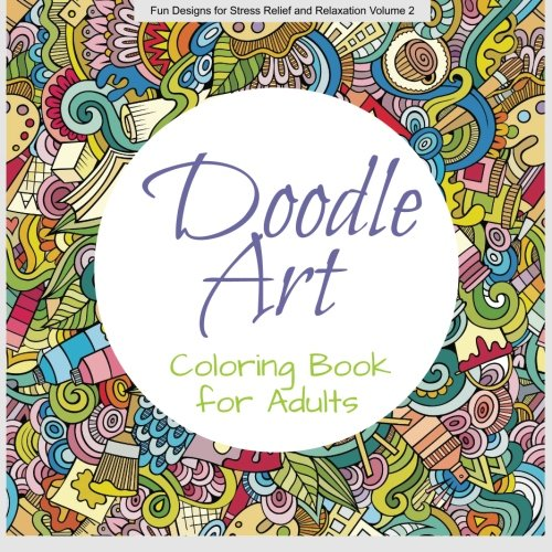 Doodle Art COLORING BOOK ADULT Fun Designs For Stress Relief And Relaxation Volume 2