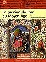 La passion du livre au Moyen Age par Cassagnes-Brouquet
