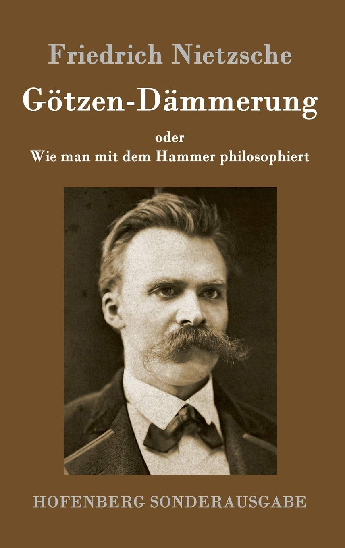 Götzen-Dämmerung: oder Wie man mit dem Hammer philosophiert: Amazon.es: Nietzsche, Friedrich: Libros en idiomas extranjeros
