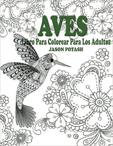 Aves Libro Para Colorear Para Los Adultos El Estrs Adulto Dibujos para colorear: Amazon.es: Jason Potash: Libros