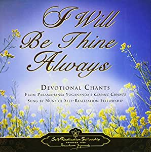 I Will Be Thine Always: Devotional Chants from Paramahansa Yogananda's Cosmic Chants