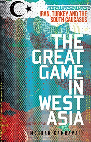 Download for free The Great Game in West Asia: Iran, Turkey and the South Caucasus