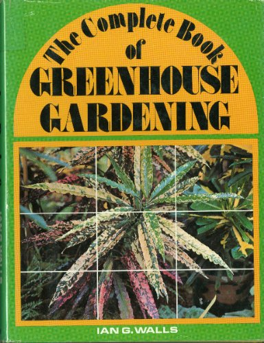 THE COMPLETE BOOK OF GREENHOUSE GARDENING