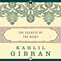 Secrets of the Heart Audiobook by Kahlil Gibran Narrated by Joseph Scott Anthony
