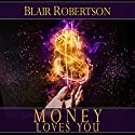Money Loves You: Easy Manifestation Secrets Revealed Audiobook by Blair Robertson Narrated by Dave Wright