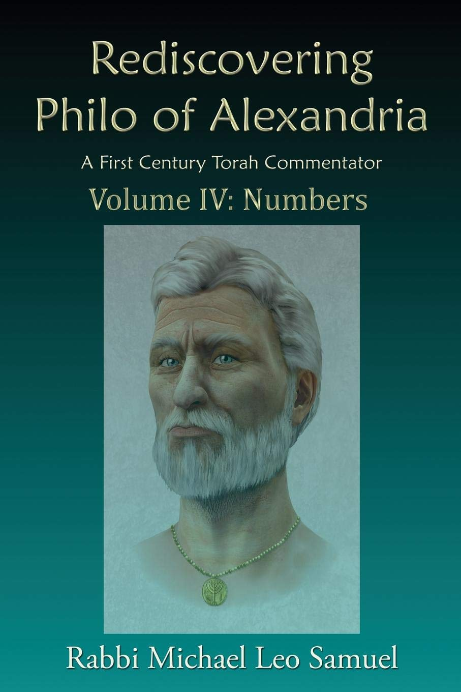Rediscovering Philo Of Alexandria A First Century Torah Commentator    Volume IV  Numbers