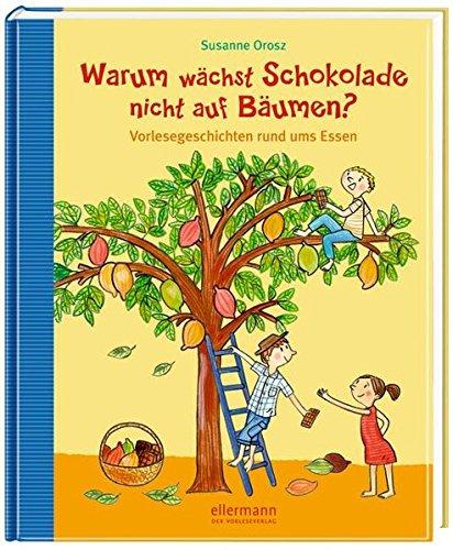 Warum wächst Schokolade nicht auf Bäumen?: Vorlesegeschichten rund ums Essen (Grosse Vorlesebücher)