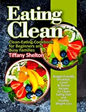 Eating Clean: Budget-Friendly Breakfast, Lunch & Dinner Recipes for Clean Eating Diet and Healthy Weight Loss. Clean-Eating Cookbook for Beginners and Busy Families (eat clean diet recipes)