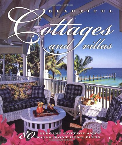 Beautiful Cottages and Villas: Introducing 80 Sater Coastal-Style Home Plans (Cottage Interiors Coastal)