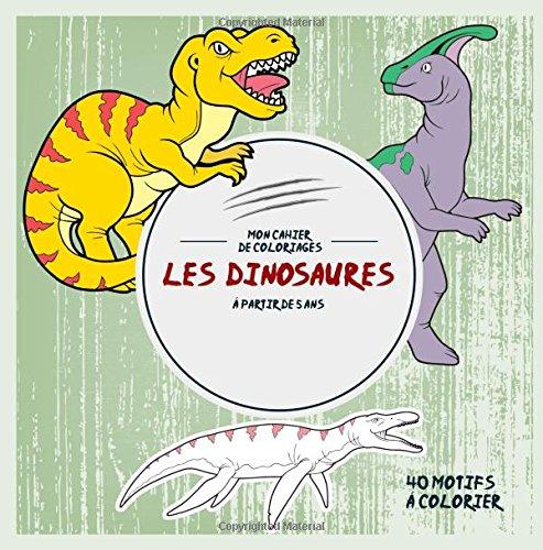 Download Les Dinosaures: Mon cahier de coloriages: 40 Motifs à colorier - à partir de 5 ans (Activités pour enfants) (Volume 1) (French Edition) PDF