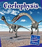 Coelophysis (21st Century Junior Library: Dinosaurs and Prehistoric Creatures)