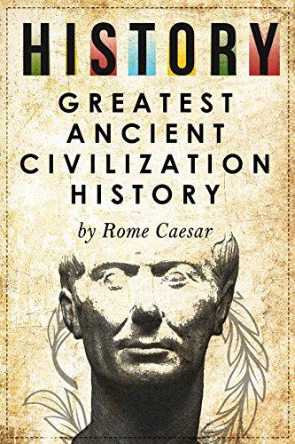 History: Greatest Ancient Civilization History (History Rome, Romans, Egypt, SPQR, Aztec, Ancient China, Ancient Greece, Julius Caesar, Jesus, Muhammed, Alexander the Great)
