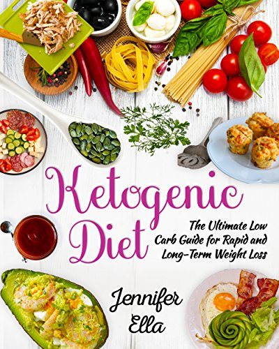 Ketogenic Diet: The Ultimate Low Carb Guide for Rapid and Long-Term Weight Loss by Jennifer Ella