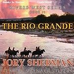 The Rio Grande: Rivers West Series, Book 11 | Jory Sherman