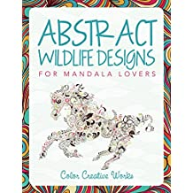 Abstract Wildlife Designs for Mandala Lovers (Wildlife Mandalas and Art Book Series)