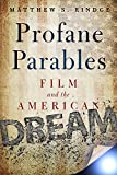 "Matthew S. Rindge, ""Profane Parables: Film and the American Dream"" (Baylor UP, 2016)"