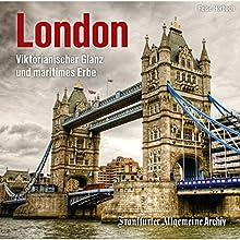 London: Viktorianischer Glanz und maritimes Erbe Hörbuch von  Frankfurter Allgemeine Archiv Gesprochen von: Markus Kästle, Olaf Pessler