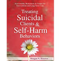 Treating Suicidal Clients & Self-Harm Behaviors: Assessments, Worksheets & Guides...