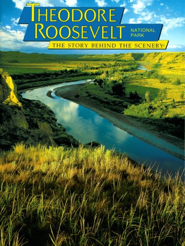 Theodore Roosevelt National Park: The Story Behind the Scenery ()