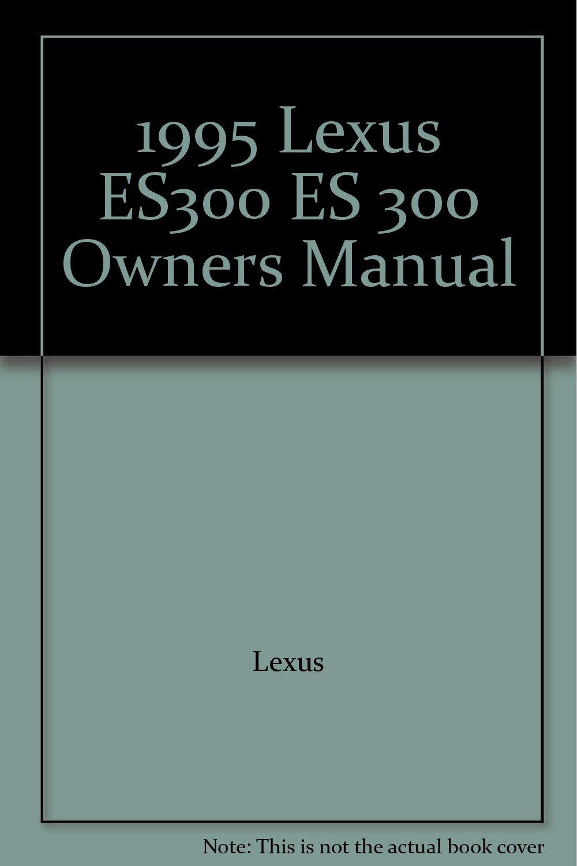 1995 lexus es300 es 300 owners manual lexus amazon com books rh amazon com 1995 Lexus ES300 Transmission 1995 Lexus ES300 Interior