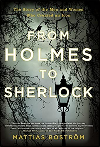 From Holmes To Sherlock The Story Of The Men And Women Who Created