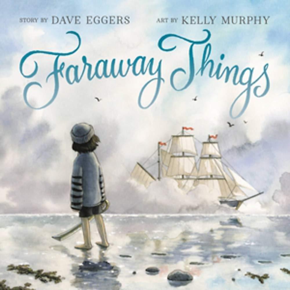 Faraway Things: Eggers, Dave, Murphy, Kelly: 9780316492195: Amazon.com:  Books