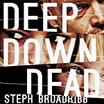 Deep Down Dead: Lori Anderson, Book 1   Steph Broadribb