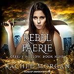 Rebel Faerie: Creepy Hollow Series, Book 9 | Rachel Morgan