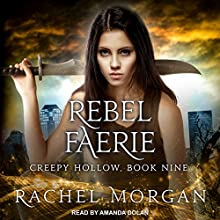 Rebel Faerie: Creepy Hollow Series, Book 9 Audiobook by Rachel Morgan Narrated by Amanda Dolan