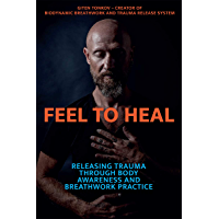 Feel to Heal: Releasing Trauma Through Body Awareness and Breathwork Practice (English Edition)