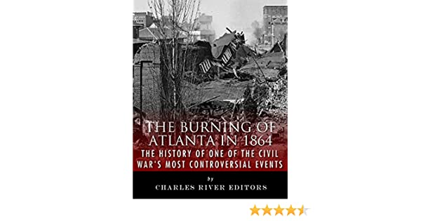 Amazon the burning of atlanta in 1864 the history of one of amazon the burning of atlanta in 1864 the history of one of the civil wars most controversial events ebook charles river editors kindle store fandeluxe Gallery