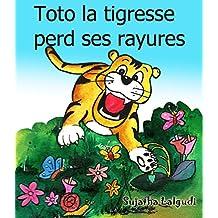 Histoires pour enfants: Toto la tigresse perd ses rayures: Livres pour enfants,histoire pour enfants,Un livre illustré pour les filles. livre enfant 5 ... (Books in French for children t. 1)