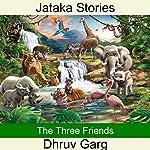 The Three Friends | Dhruv Garg