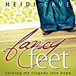 Fancy Feet: Turning My Tragedy into Hope | Heidi Cave
