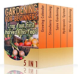 Gardening For Beginners 5 In 1 Crop Your First Harvest This Year Gardening Indoors
