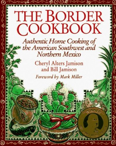 The Border Cookbook : Authentic Home Cooking of the American Southwest and Northern Mexico by Cheryl Alters Jamison