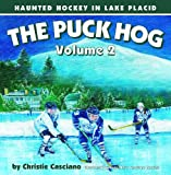 The Puck Hog Volume 2: Haunted Hockey in Lake Placid by Christie Casciano (2012-10-16)