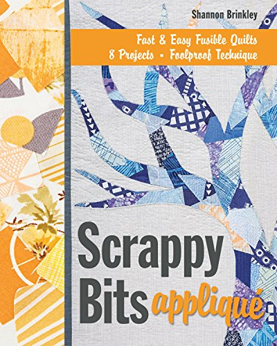 Scrappy Bits Appliqué: Fast & Easy Fusible Quilts • 8 Projects • Foolproof Technique