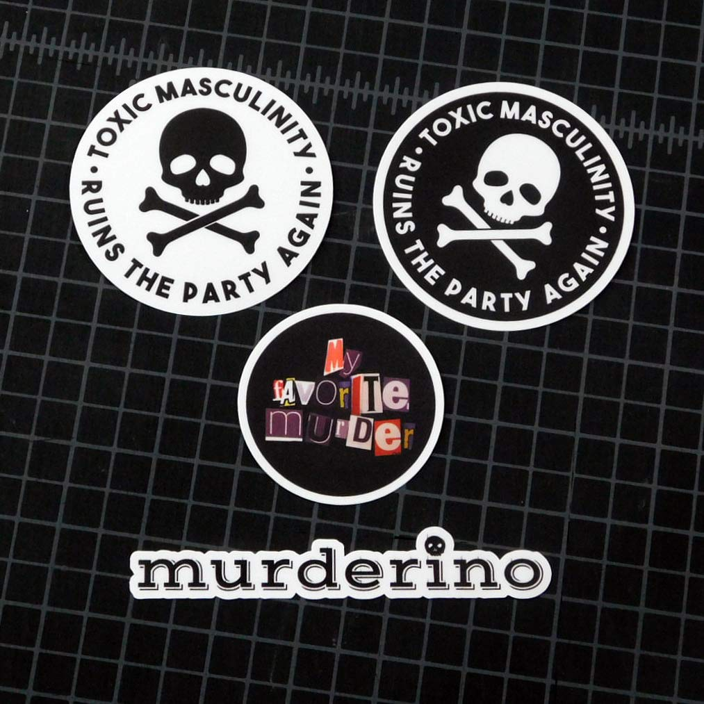 My Favorite Murder Stickers Toxic Masculinity Ruins The Party Again
