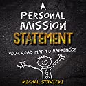 A Personal Mission Statement: Your Road Map to Happiness Audiobook by Michal Stawicki Narrated by Michael Smith