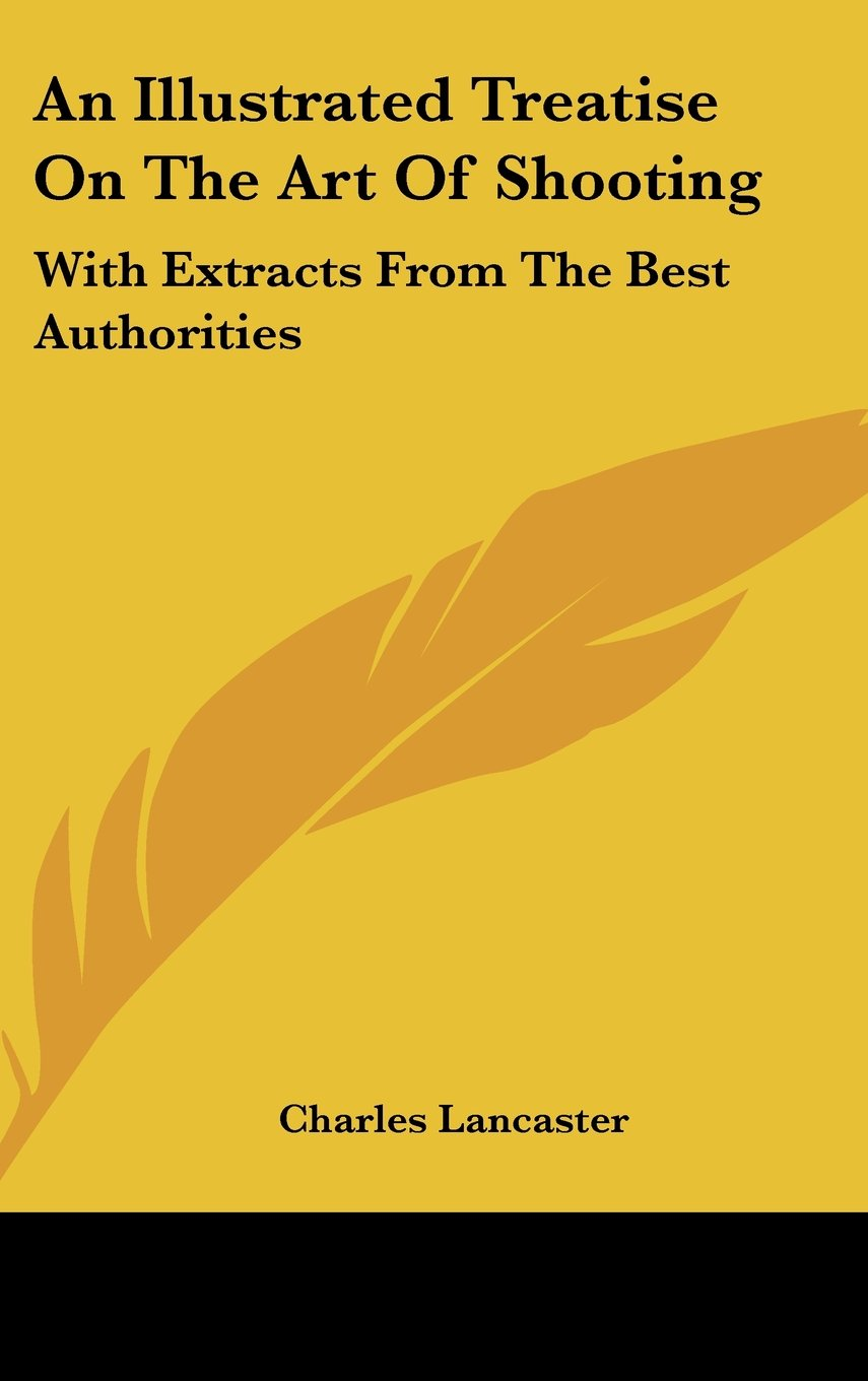 Download An Illustrated Treatise On The Art Of Shooting: With Extracts From The Best Authorities pdf epub