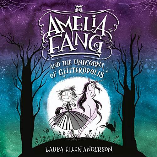 Amelia Fang and the Unicorns of Glitteropolis: Amelia Fang, Book 2