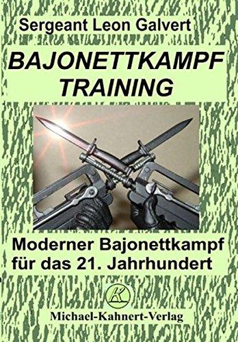 Bajonettkampftraining: Moderner Bajonettkampf für das 21. Jahrhundert