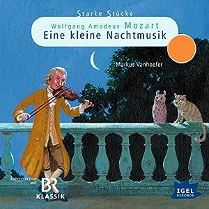 Wolfgang Amadeus Mozart: Eine kleine Nachtmusik (Starke Stücke) Hörspiel