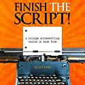 Finish the Script!: A College Screenwriting Course in Book Form Audiobook by Scott King Narrated by Eric Michael Summerer